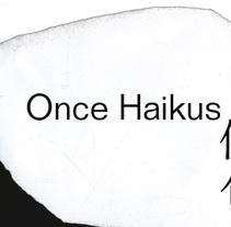 11 Haikus. Un proyecto de Diseño y Fotografía de Josué Sotés - 22-06-2011