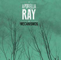 Mecanismos - A Por Ella Ray. Um projeto de Música e Áudio e Design editorial de Uriel Morales         - 07.11.2014