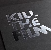 Kill the film. Un proyecto de Br, ing e Identidad, Dirección de arte, Diseño y Diseño gráfico de le  dezign - Miércoles, 02 de diciembre de 2015 00:00:00 +0100