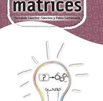Matrices. Un proyecto de Diseño gráfico de Ana Cristina Martín  Alcrudo - Martes, 15 de diciembre de 2015 00:00:00 +0100