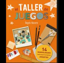 Taller de juegos · Diseño, ilustraciones y creación de manualidades. Un proyecto de Diseño editorial de Núria Altamirano         - 05.11.2014