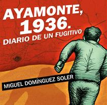 """""""Ayamonte 1936. Diario de un fugitivo"""". Un proyecto de Ilustración, Diseño editorial y Diseño gráfico de penélope maestre         - 23.01.2017"""